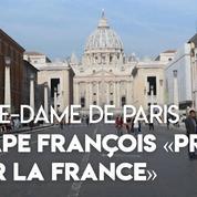 Notre-Dame : le pape François «prie pour le peuple de France», fait savoir son porte-parole