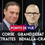 Points de Vue du 04 avril : Corse, grand débat, retraites, Benalla-Crase