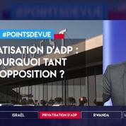 Privatisation d'ADP : pourquoi tant d'opposition ?