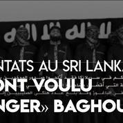 Sri-Lanka : les terroristes ont voulu «venger leurs frères de Baghouz», selon le leader de Daech