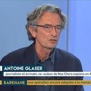 Barkhane : une menace terroriste qui s'étend ? L'analyse d'Antoine Glaser