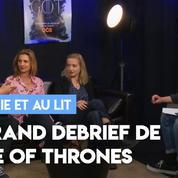 « Une série et au lit » : le grand debrief de Game of Thrones