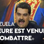 Venezuela : «L'heure est venue de combattre» déclare Nicolás Maduro