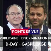 Points de vue du 5 juin : LR, discrimination positive, D-Day, gaspillage