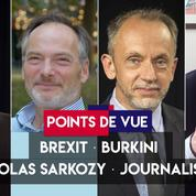 Points de vue du 26 juin : Brexit, burkini, Sarkozy, journalistes