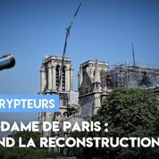 Notre-Dame : à quand la reconstruction ?