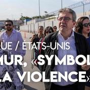 Jean-Luc Mélenchon visite la frontière entre les États-Unis et le Mexique