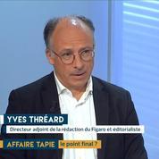 Affaire Tapie : où en est Tapie ? L'éclairage d'Yves Thréard