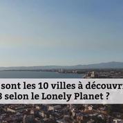 Les 10 villes à découvrir en 2018 selon le Lonely Planet