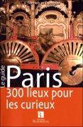 Paris 300 lieux pour les curieux