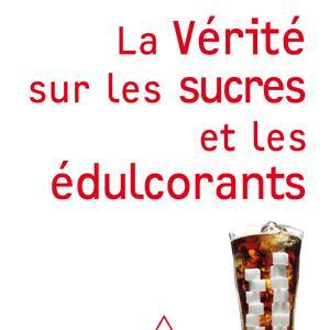 La vérité sur les sucres et les édulcorants - Edouard Pélissier