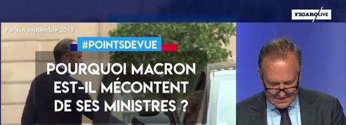 Pourquoi Macron est-il mécontent de ses ministres ?