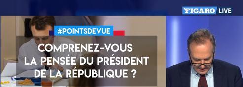 Comprenez-vous la pensée du président de la République?