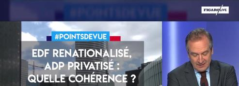 EDF renationalisé, ADP privatisé : quelle cohérence ?