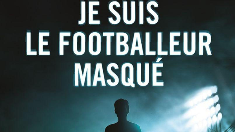 Tromperie, règlement de compte, argent : les anecdotes du footballeur masqué