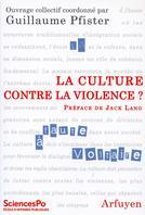 <i>La culture contre la violence? </i>Ouvrage collectif coordonné par Guillaume Pfister. Préface de Jack Lang. Éd.Arfuyen