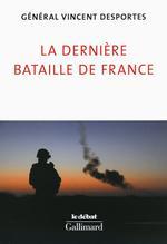 « <i>La dernière bataille de France</i>». Général Vincent Desportes, Gallimard, 194p., 21€.