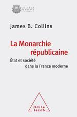 « <i>La monarchie républicaine. État et société dans la France moderne</i>», James B.Collins (Odile Jacob, 198p., 25,90&#8364;).