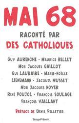 «Mai 68 raconté par Des catholiques», préface de Denis Pelletier,Éditions Temps Présent, 152 p., 14€.