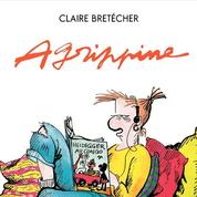 Le jour où Claire Bretécher se réinventa avec Agrippine
