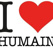 Les expressions à bannir : «j'aime l'humain !»