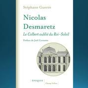 Nicolas Desmaretz. Le Colbert oublié du Roi-Soleil