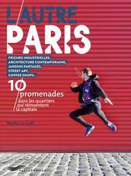 L'autre Paris, 10 promenades dans les quartiers qui réinventent la capitale (Parigramme).
