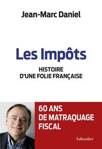 Jean-Marc Daniel, <i>Les Impôts, histoire d'une folie française</i>, Tallandier.