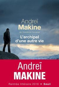 L'Archipel d'une autre vie, d'Andréï Makine. Seuil, 288p., 18€.