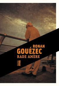 <i>Rade amère</i>, <br/>de Ronan Gouézec.