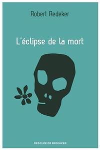 <i>L'Éclipse de la mort</i> de Robert RedekerDesclée de Brouwer, 214 p., 18 €.