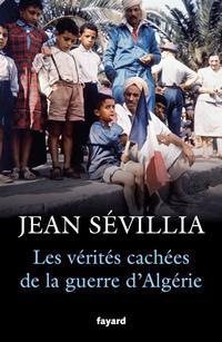 «Les Vérités cachées de la guerre d'Algérie», de Jean Sévillia, Fayard, 416 p., 23 €.