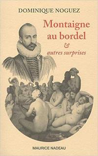 «Montaigne au bordel & autres surprises», bouquet d'«études sçavantes» sur la sexualité dans la littérature tellement savoureuses qu'on les aimerait vraies.