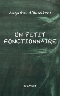 « <i>Un petit fonctionnaire</i>», d'Augustin d'Humières. Grasset, 144p., 15&#8364;. En librairie le 12avril.