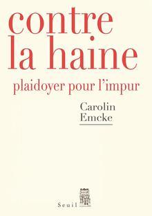 <i>Contre la haine</i>, Carolin Emcke, Seuil, 222 p., 17€.