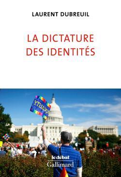 «La Dictature des identités», de Laurent Dubreuil, Gallimard, 123 p., 14,5€.