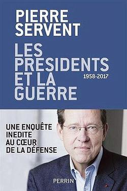 Les présidents et la guerrePierre Servent, Perrin, 445p., 22euros.