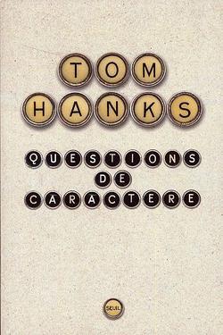 <i>Questions de caractère</i>, de Tom Hanks, traduit de l'anglais (États-Unis) par Charles Recoursé, Seuil, 394 p., 19,50€.