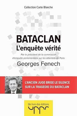 Bataclan - L'Enquête vérité. Georges Fenech, Uppr Éditions,145 p., 15,50€