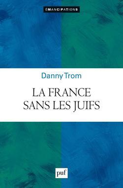 «La France sans les Juifs», de Danny Trom, Éditions PUF, 154 pages, 15 euros.