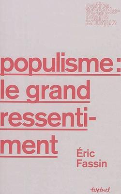 Populisme: le grand ressentiment, Éric Fassin, Textuel, 85p., 11,90€