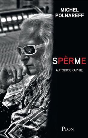 La première autobiographie de Michel Polnareff, Spèrme, paraît le 24 mars, chez Plon.
