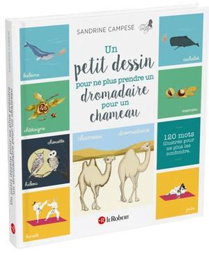 <i>Un petit dessin pour ne plus prendre un dromadaire pour un chameau</i>, de Sandrine Campese, Le Robert, 128 p., 12,90 €.