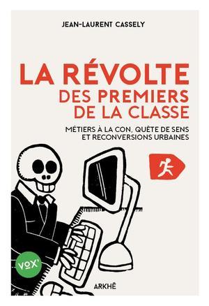 <i>La Révolte des Premiers de la classe</i>, Métiers à la con, quête de sens et reconversions urbaines, Jean-Laurent Cassely, Arkhê éditions.
