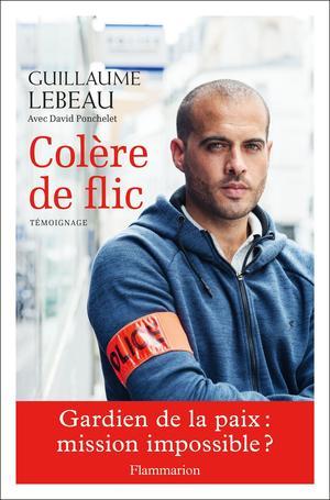 «Colère de flic», de Guillaume Lebeau avec la collaboration de David Ponchelet, Flammarion, 288p., 19,90€.