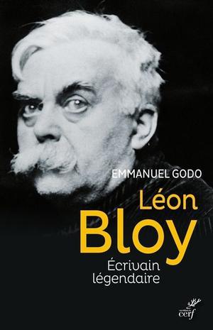(2) «Léon Bloy. Ecrivain légendaire», d'Emmanuel Godo, Editions du Cerf, 342 p., 24 €.