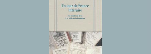 Un tour de France littéraire. Le monde du livre à la veille de la Révolution