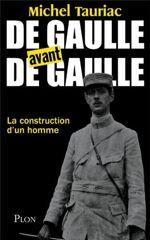 <i>De Gaulle avant De Gaulle. La construction d'un homme </i>de Michel Tauriac.
