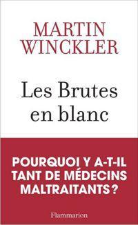Martin Winckler, Les Brutes en blanc, Flammarion.