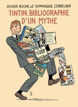 <i>Tintin, bibliographie d'un mythe</i>, d'Olivier Roche et Dominique Cerbelaud.<i></i>